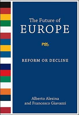 The Future of Europe By Alesina, Alberto/ Giavazzi, Francesco