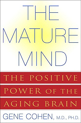 The Mature Mind By Cohen, Gene D.
